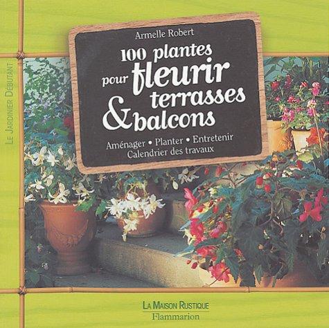 9782706602153: 100 plantes pour fleurir terrasses & balcons