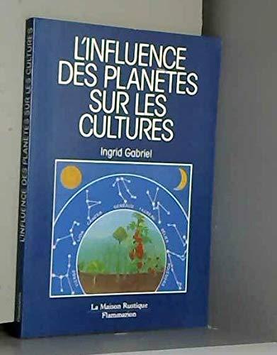 9782706607486: L'influence des planètes sur les cultures / les astres ont une influence sur la croissance et la san