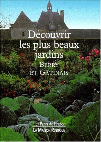 9782706607608: DECOUVRIR LES PLUS BEAUX JARDINS. Berry et Gatinais