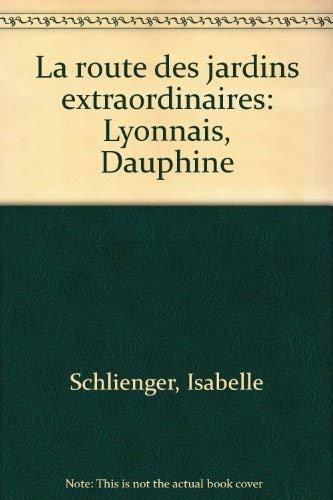 9782706614163: La route des jardins extraordinaires: Lyonnais, Dauphine (French Edition)