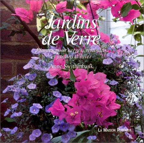Jardins de verre : Plantes pour serres,: Anne Swithinbank