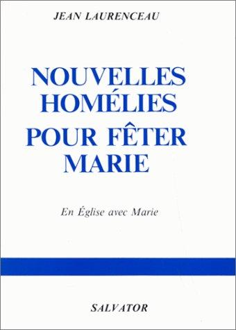 Nouvelles homelies pour feter Marie: Vingt-cinq homelies pour parler de la Vierge Marie au cour de ...