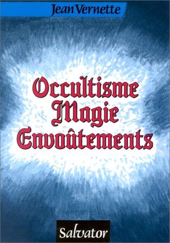 9782706701030: Occultisme, magie, envoutements: Esoterisme, astrologie, reincarnation, spiritisme, sorcellerie, fin du monde : chretien devant les mysteres de l'occulte et de l'etrange (French Edition)