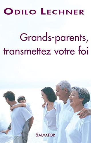 9782706704345: Grands-parents transmettez votre foi (French Edition)