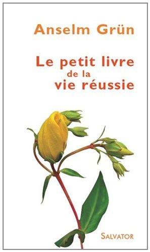 Petit livre de la vie réussie: Anselm Grün