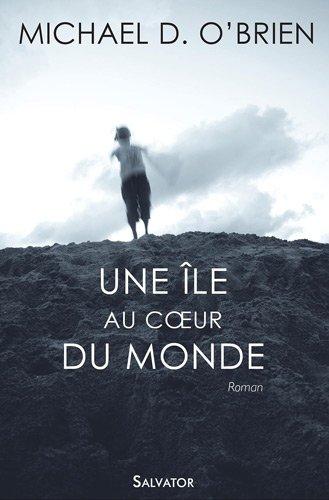 Une île au coeur du monde (French Edition) (9782706708008) by Michael O'Brien