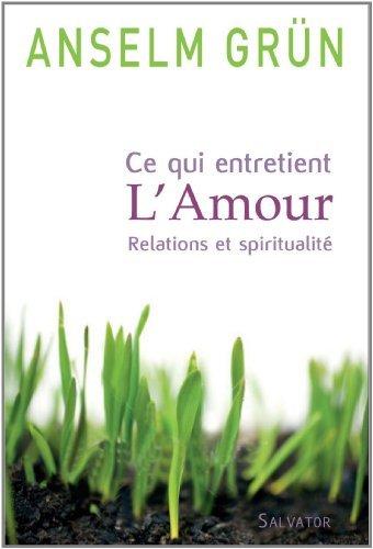 9782706708015: Ce qui entretient l'amour relation et spiritualité