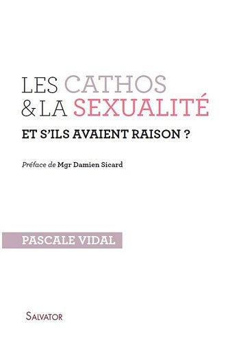 Les cathos et la sexualité et s'ils avaient raison ? (French Edition): Pascale Vidal