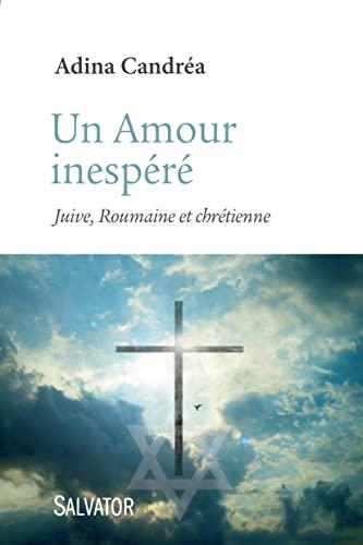 9782706713521: Un Amour insoupçonné : Juive, Roumaine et chrétienne
