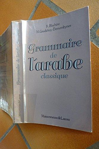 Grammaire de l'arabe classique : Morphologie et: Régis Blachère; Maurice