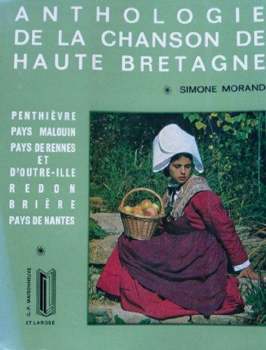 Anthologie de la chanson de Haute-Bretagne , Penthievre , Pays Malouin , Pays De Rennes et D'...