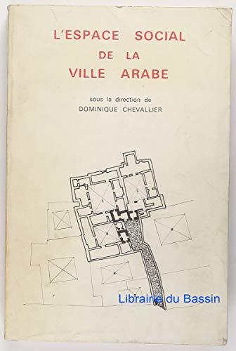 L'Espace social de la ville arabe (Publications: Chevallier, Dominique