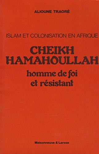 9782706808395: Cheikh Hamahoullah, homme de foi et resistant: Islam et colonisation en Afrique (French Edition)