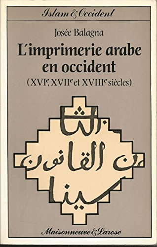 9782706808562: L'imprimerie arabe en Occident: XVIe, XVIIe et XVIIIe siecles (Collection Islam et Occident) (French Edition)