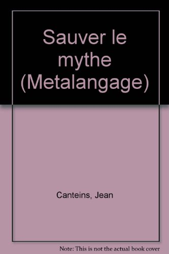 Sauver le mythe (Metalangage) (French Edition): Canteins, Jean