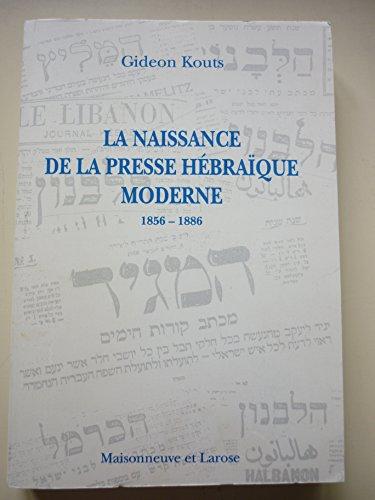 Naissance de la presse hébraïque moderne : les grands périodiques en Europe 1856...