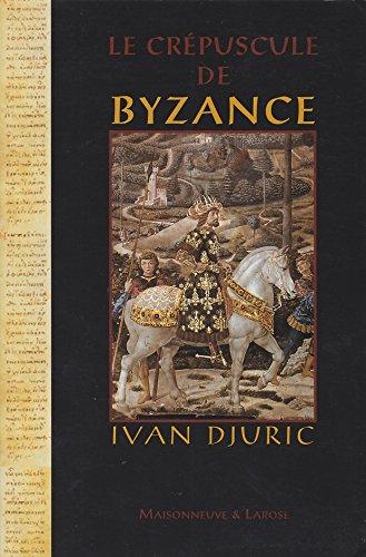 LE CRÉPUSCULE DE BYZANCE: DJURIC, Ivan
