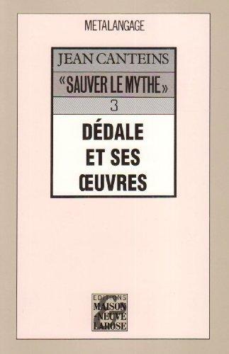 """Sauver le mythe"""" 3 : Dedale et: Canteins, Jean"""