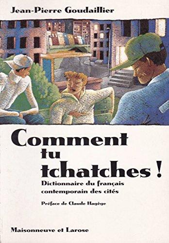 9782706812552: COMMENT TU TCHATCHES ! Dictionnaire du français contemporain des cités