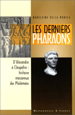 Les derniers pharaons Les turbulents Ptolemees d'Alexandre le: Della Monica Madeleine