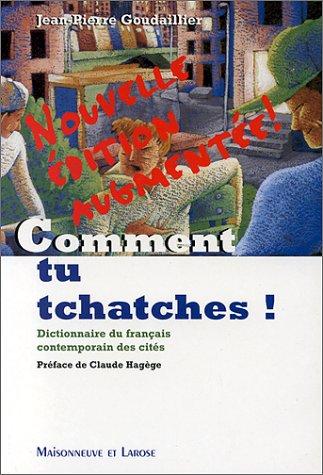 9782706813436: Comment tu tchatches ?. Dictionnaire du français contemporain et des cités