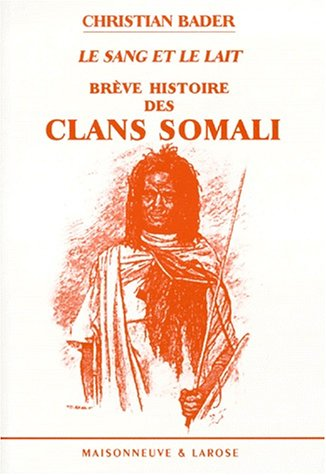 9782706813733: Le sang et le lait : Br�ve histoire des clans somali