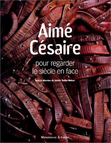 Aimé Césaire, pour regarder le siècle en face: Thébia-Melsan, Annick ; ...