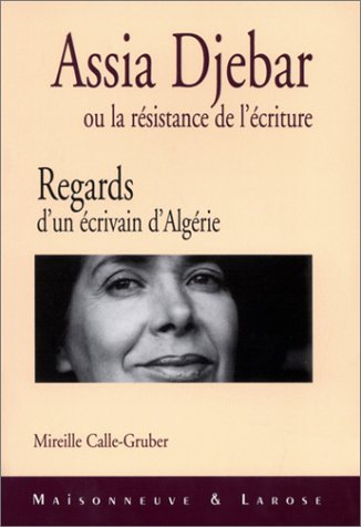 9782706815300: Assia Djebar, ou, La resistance de l'ecriture: Regards d'un ecrivain d'Algerie (French Edition)