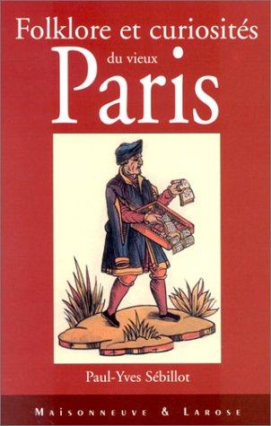 Folklore et curiosites du vieux Paris: Sebillot Paul-Yves