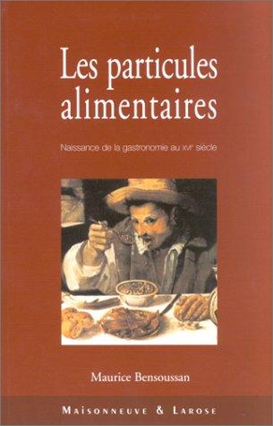 9782706816154: Les particules alimentaires. Naissance de la gastronomie au XVIème siècle, de François Ier à la colonisation de l'Amérique du Nord