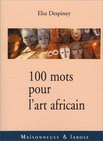 100 MOTS POUR L'ART AFRICAIN: DESPINEY,ELSA