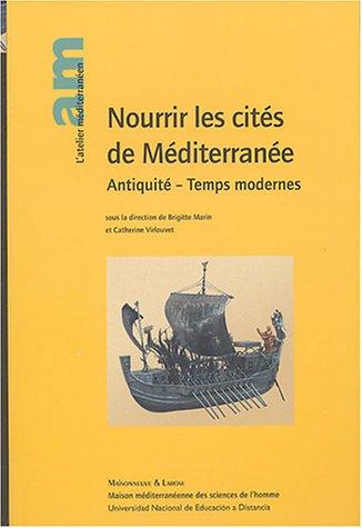 Nourrir les cités de Méditerranée : Antiquité - Temps modernes: ...