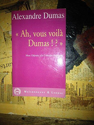 Ah, vous voilà Dumas !?