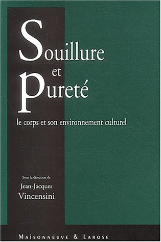 Souillure et purete le corps et son environnement culturel: Vincensini Jean-Jacques
