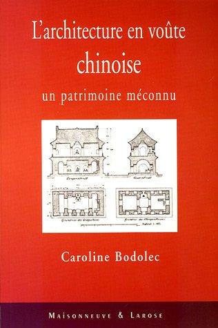 L'Architecture en voûte chinoise. Un patrimoine méconnu.: Bodolec (Caroline)