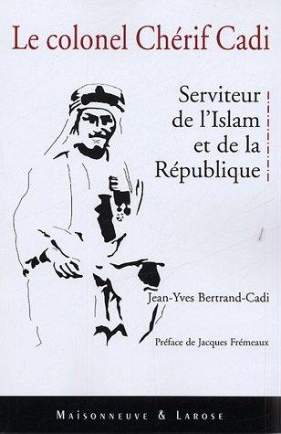 9782706818516: Le Colonel Chérif Cadi : Serviteur de l'Islam et de la République