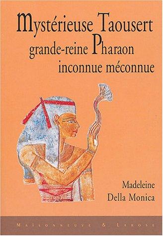 Mysterieuse Taousert grande-reine Pharaon inconnue meconnue: Della Monica Madeleine