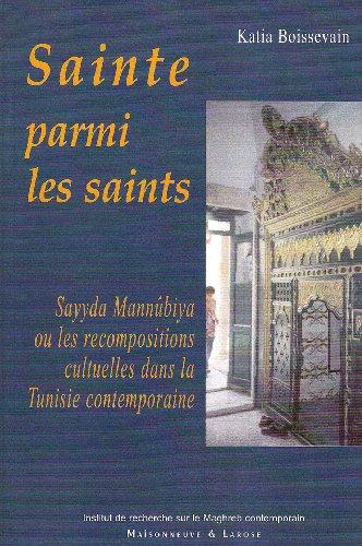 9782706819308: Sainte parmi les saints : Sayyda Mannûbiya ou les recompositions cultuelles dans la Tunisie contemporaine