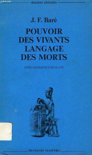 Pouvoir des vivants, langage des morts: Ideo-logiques sakalava (Dossiers africains) (French Edition) (2707108820) by Jean Francois Bare