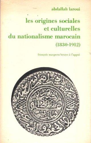 9782707108920: Les origines sociales et culturelles du nationalisme marocain, 1830-1912 (Textes a l'appui) (French Edition)
