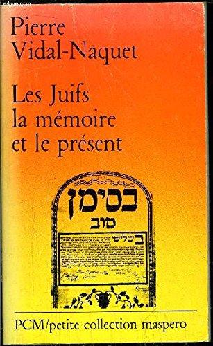 Les Juifs, la memoire et le present: Vidal-Naquet, Pierre