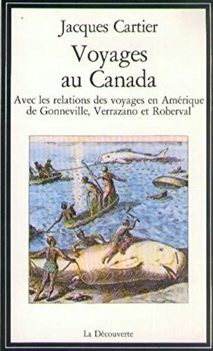 9782707112279: VOYAGES AU CANADA. Avec les relations de voyages en Amérique de Gonneville, Verrazano et Roberval
