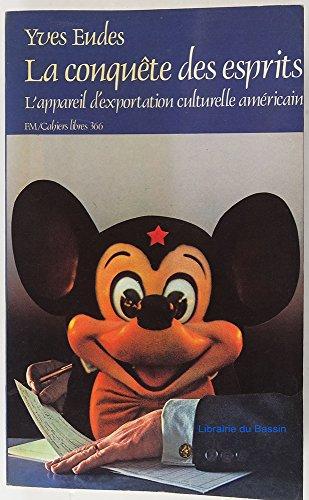 9782707113078: La conquete des esprits: L'appareil d'exportation culturelle du gouvernement americain vers le Tiers monde (Cahiers libres) (French Edition)