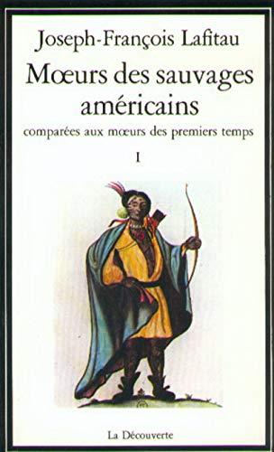 9782707113634: Moeurs des sauvages americains: Comparees aux moeurs des premiers temps (La Decouverte) (French Edition)