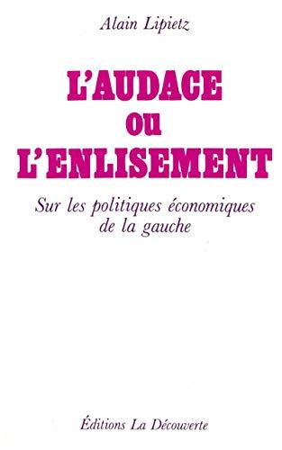 9782707114594: L'audace ou l'enlisement: Sur les politiques économiques de la gauche (Cahiers libres) (French Edition)