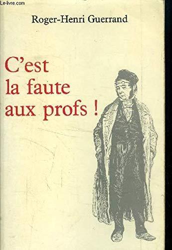 C'est la faute aux profs!: Pour une histoire du professorat XIXe-XXe siecles (French Edition):...