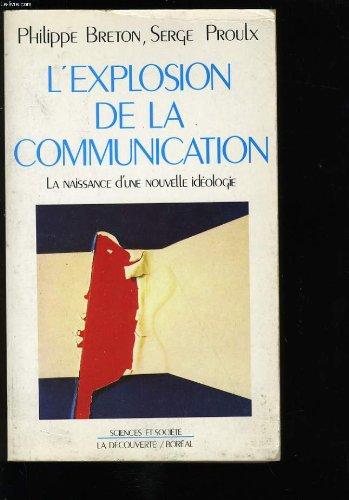 9782707117861: L'explosion de la communication: La naissance d'une nouvelle ideologie (Sciences et societe) (French Edition)