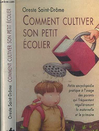 9782707119568: Comment cultiver son petit écolier : Petite encyclopédie pratique à l'usage des parents qui fréquentent régulièrement la maternelle et le primaire