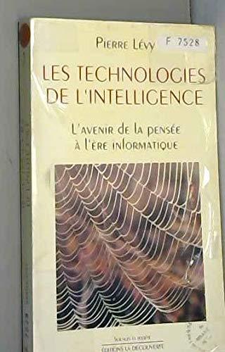 Les technologies de l'intelligence. L'avenir de la pensée à l'è...