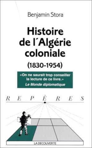Histoire de l'Algérie coloniale, 1830-1954: Benhamin Stora